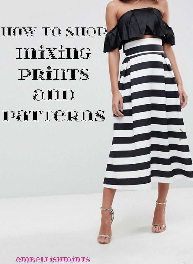 How To Shop: Mixing prints and patterns can either look effortless and well put together, or it won't. There is very rarely a grey area. I am, of course, here to help you look effortless and well put together in this How To Shop Series on Embellishmints.com